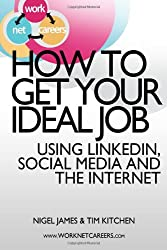 How To Get Your Ideal Job: Using LinkedIn, Social Media and the Internet