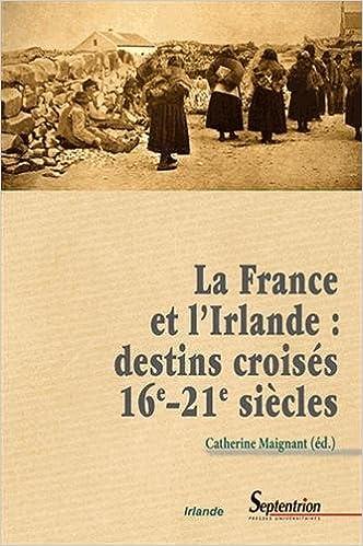 Lire en ligne La France et l'Irlande : destins croisés XVIe XXIe siècles pdf, epub