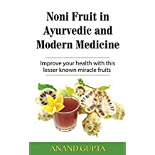 Noni Fruit in Ayurvedic and Modern Medicine: Improve your health with this lesser known miracle fruits