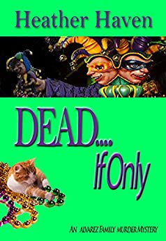 DEAD....If Only (The Alvarez Family Murder Mysteries Book 4) by [Haven, Heather]