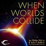 When Worlds Collide | Philip Wylie,Edwin Balmer