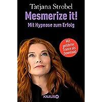 Mesmerize it! Mit Hypnose zum Erfolg: Blockaden überwinden und Selbstbewusstsein gewinnen