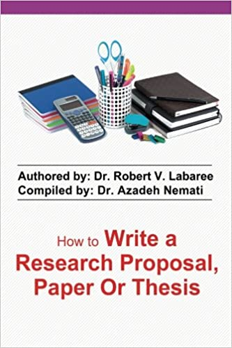 how to write a research proposal paper or thesis dr robert v  how to write a research proposal paper or thesis dr robert v labaree dr  azadeh nemati  amazoncom books