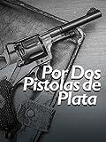 Por Dos Pistolas De Plata