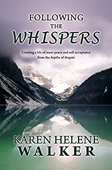 Following the Whispers: ...creating a life of inner peace from the depths of despair by [Walker, Karen Helene]