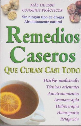 Remedios Caseros Que Curan Casi Todo (Spanish Edition) [Grupo Editorial Tomo] (Tapa Blanda)