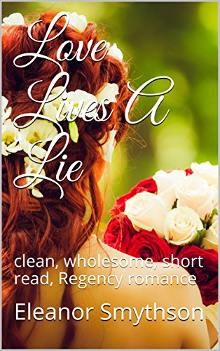 love-lives-a-lie-clean-wholesome-short-read-regency-romance-love-in-the-best-circles-book-2