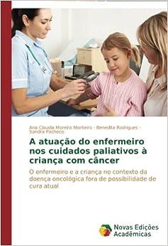 A atuação do enfermeiro nos cuidados paliativos à criança com câncer: O enfermeiro e a criança no contexto da doença oncológica fora de possibilidade de cura atual (Portuguese Edition)
