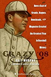 Crazy '08: How a Cast of Cranks, Rogues, Boneheads, and Magnates Created the Greatest Year in Baseball History by Cait Murphy (2007-03-13)