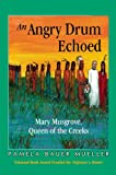 Front cover for the book An Angry Drum Echoed: Mary Musgrove, Queen of the Creeks by Pamela Bauer Mueller
