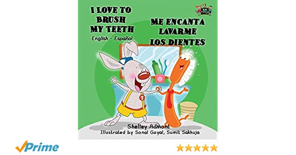 I Love to Brush My Teeth - Me encanta lavarme los dientes: English-Spanish Bilingual Edition (English Spanish Bilingual Collection): Shelley Admont, ...