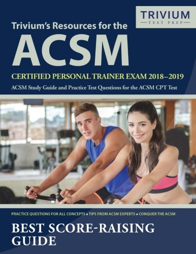 Trivium's Resources for the ACSM Certified Personal Trainer Exam 2018-2019: ACSM Study Guide and Practice Test Questions for the ACSM CPT Test