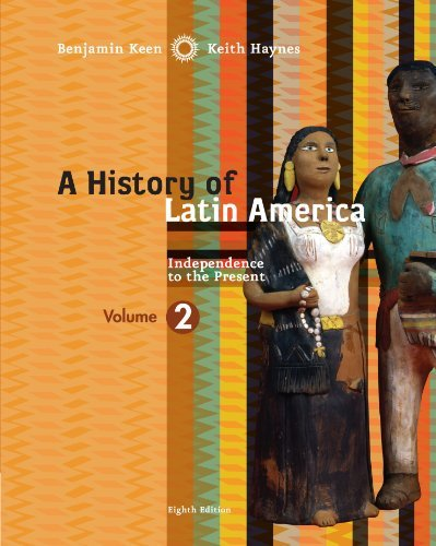 By Benjamin Keen - A History of Latin America, Volume 2: Independence to Present: 8th (eigth) Edition - Keen Benjamin