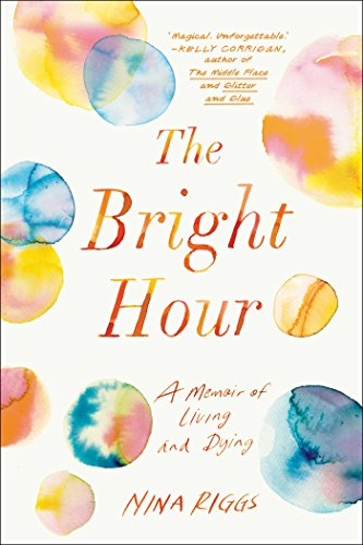 The Bright Hour: A Memoir Of Living And Dying Icon