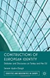 Constructions of European Identity : Debates and Discourses on Turkey and the EU, Aydn-Düzgit, Senem, 0230348386