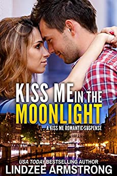Kiss Me in the Moonlight (Kiss Me Romantic Suspense Book 1) by [Armstrong, Lindzee]