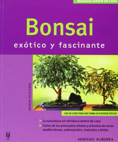 Bonsai. Exotico y fascinante (Manuales Jardin en Casa / Manual Garden at Home) (Spanish Edition)