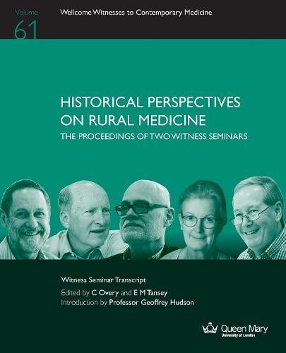 Download Historical Perspectives on Rural Medicine: The Proceedings of two Witness Seminars (Wellcome Witnesses to Contemporary Medicine) PDF
