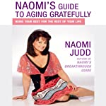 Naomi's Guide to Aging Gratefully: Being Your Best for the Rest of Your Life | Naomi Judd