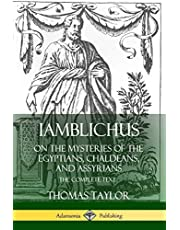 Iamblichus on the Mysteries of the Egyptians, Chaldeans, and Assyrians: The Complete Text