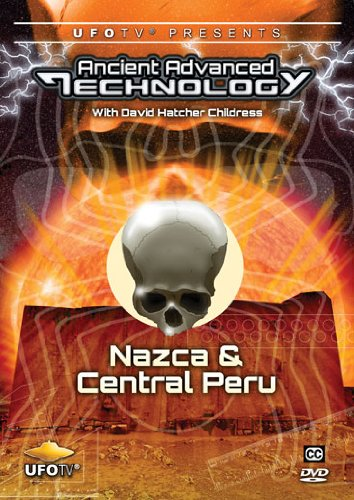 Ancient Advanced Technology in Nazca and Central Peru with David Hatcher Childress