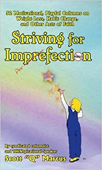 Striving for Imperfection, 52 Motivational Playful Columns n Weight Loss, Habit Change, and Other Acts of Faith by Scott Q. Marcus (2006-04-18)