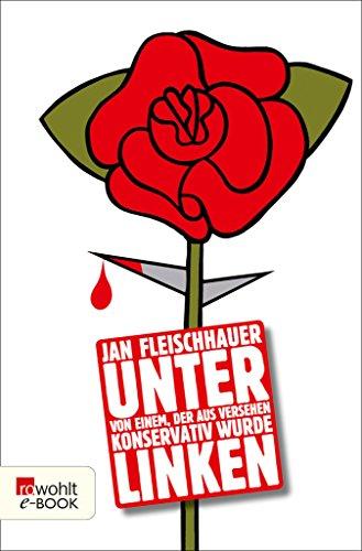Unter Linken: Von einem, der aus Versehen konservativ wurde (German Edition)