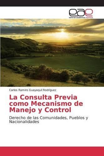 Descargar Libro La Consulta Previa Como Mecanismo De Manejo Y Control Guayaquil Rodríguez Carlos Ramiro