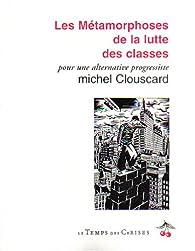 Les métamorphoses de la lutte des classes : Pour une alternative progressiste par Michel Clouscard