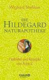 Die Hildegard-Naturapotheke: Heilmittel und Rezepte von A bis Z