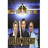 Eye for an Eye: Pillow Fight