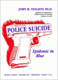 Police Suicide: Epidemic in Blue (American Series in Behavioral Science and Law)