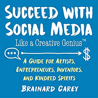 Book Cover: Succeed with Social Media Like a Creative Genius: A Guide for Artists, Entrepreneurs, and Kindred Spirits