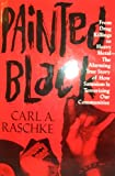 Front cover for the book Painted Black: From Drug Killings to Heavy Metal : The Alarming True Story of How Satanism Is Terrorizing Our Communities by Carl A. Raschke
