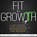 Fit for Growth: A Guide to Strategic Cost Cutting, Restructuring, and Renewal | Vinay Couto,John Plansky,Deniz Caglar