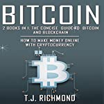 Bitcoin: 2 Books in 1: The Concise Guide to Bitcoin and Blockchain - How to Make Money Online with Cryptocurrency | T.J. Richmond