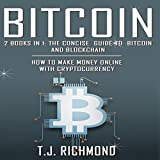 Bitcoin: 2 Books in 1: The Concise Guide to Bitcoin and Blockchain - How to Make Money Online with Cryptocurrency