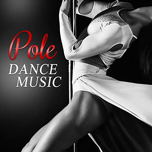 Pole Dance Music: Hot Chill Music for Lap Dance Exercises, Electronic Sexy Songs for Workout, Yoga and Pilates