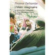 L'islam imaginaire - Nº 265: La cosntruction médiatique de l'islamophobie en France, 1975-2005