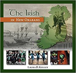 The Irish in New Orleans by Laura D. Kelley (2014-10-28)