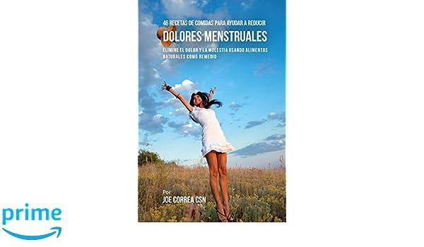 46 Recetas De Comidas Para Ayudar A Reducir Dolores Menstruales: Elimine El Dolor Y La Molestia Usando Alimentos Naturales Como Remedio (Spanish Edition): ...