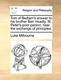 Tom of Bedlam's Answer to His Brother Ben Hoadly, St Peter's-Poor Parson, near the Exchange of Principles, Luke Milbourne, 1170551416