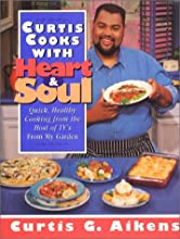 Curtis Cooks with Heart and Soul: Quick Healthy Cooking from the Host of TV's from My Garden