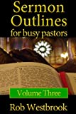 img - for Sermon Outlines for Busy Pastors: Volume 3: 52 Complete Sermon Outlines for All Occasions book / textbook / text book