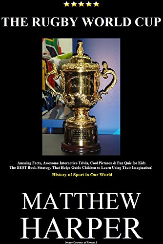 THE RUGBY WORLD CUP: Amazing Rugby Facts, Awesome Interactive Trivia, Cool Pictures & Fun Quiz for Kids - The BEST Book Strategy That Helps Guide Children ... Rugby (History of Sport in Our World 33) (Best Football Quiz Questions And Answers)