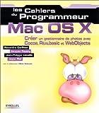 Mac OS X. Créer un gestionnaire de photos avec Cocoa, REALbasic et WebObjects
