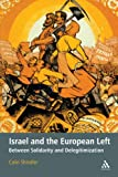 Israel and the European Left : Between Solidarity and Delegitimization, Shindler, Colin, 1441150137
