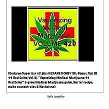 Vaporizing Medical Marijuana: VOLUME 420
