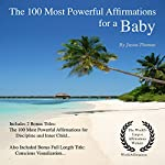 Affirmation - The 100 Most Powerful Affirmations for a Baby: Including 2 Positive & Affirmative Action Bonus Books on Discipline & Inner Child, Also Included Conscious Visualization | Jason Thomas