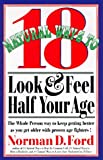 Eighteen Natural Ways to Look and Feel Half Your Age, Norman D. Ford, 0879836415